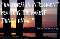 Happiness in intelligent people is the rarest thing I know, Ernest Hemingway quote