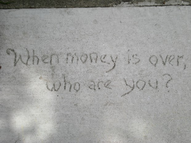 """Photo Credit: Roy Watts / Flickr (CC BY-SA 2.0) """"When money is over, who are you?"""" Think about it. What's your answer?"""